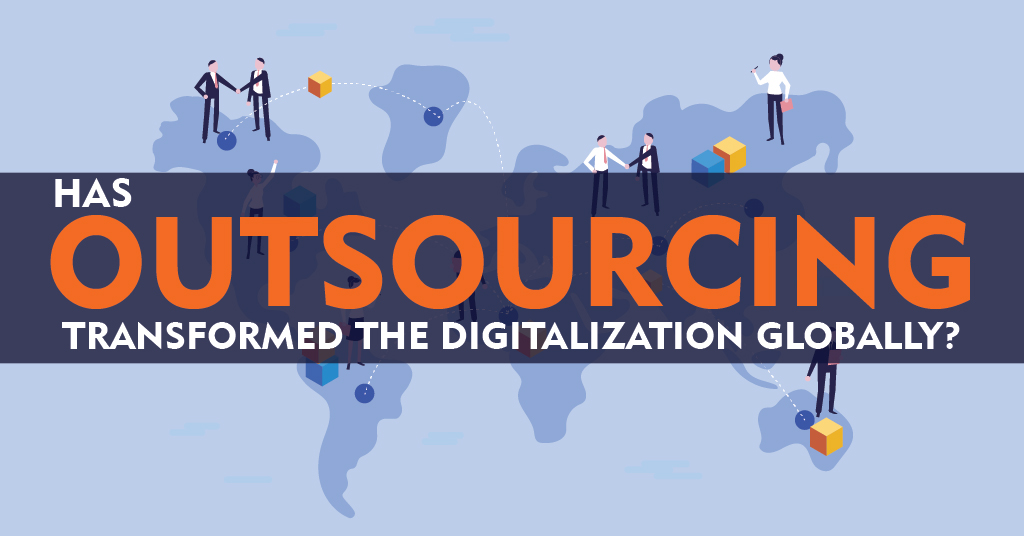 Outsourcing Transformed the Digitization Globally