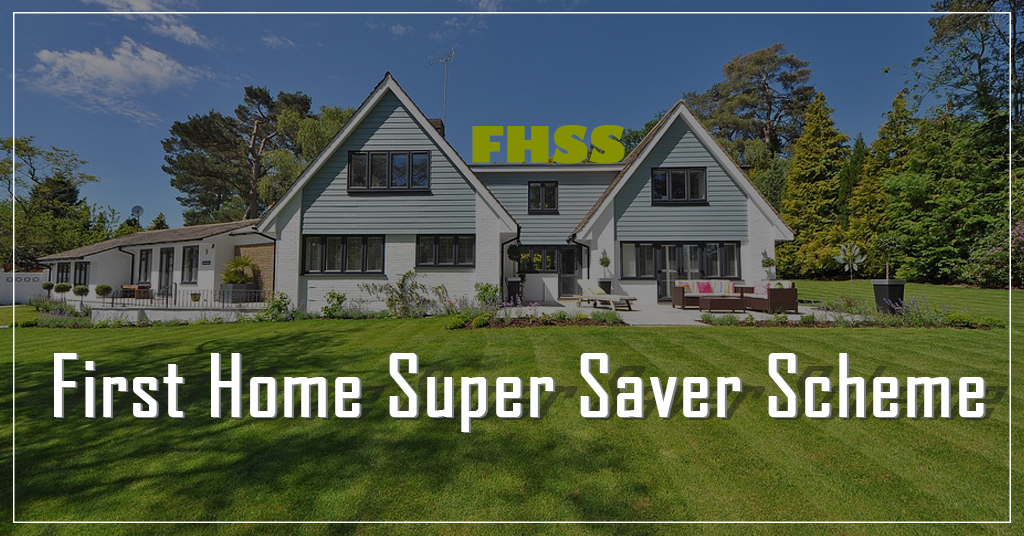First Home Super Savare Scheme (FHSS)
